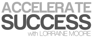 Accelerate Success with Lorraine Moore